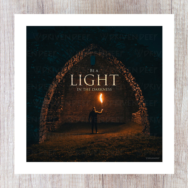 Be A Light In The Darkness - Printed Artwork