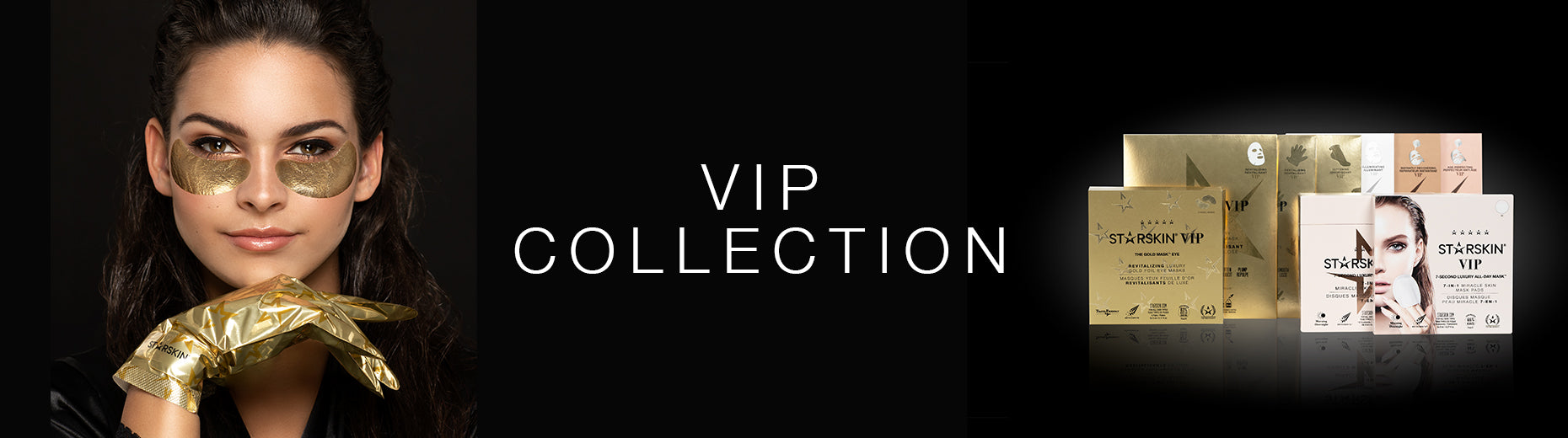 banner vip collection showing vip assortment and model wearing vip gold hand mask and eye patches
