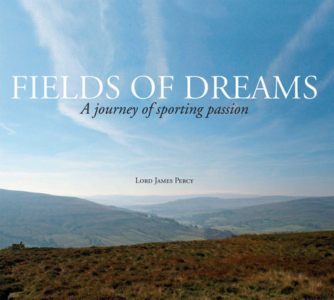 Fields Of Dreams - hardback book, by Lord James Percy
