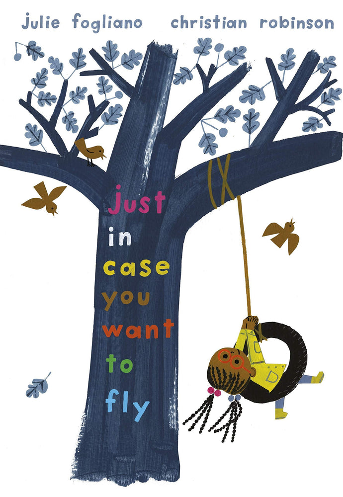 Just In Case You Want To Fly - Julie Fogliano & Christian Robinson