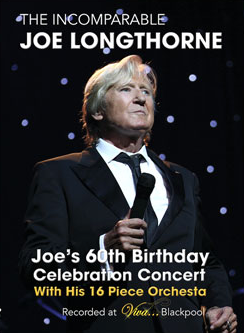 THE INCOMPARABLE JOE LONGTHORNE - JOE'S 60TH BIRTHDAY CELEBRATION CONCERT BLACKPOOL DVD