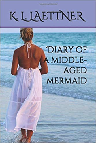 Diary Of A Middle-Aged Mermaid by K L Laettner