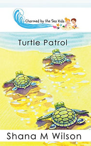 Charmed by the Sea Kids: Turtle Patrol by Shana M Wilson