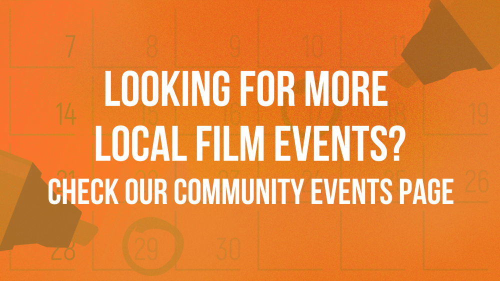 Looking for more local film events? Check our Community Events Page