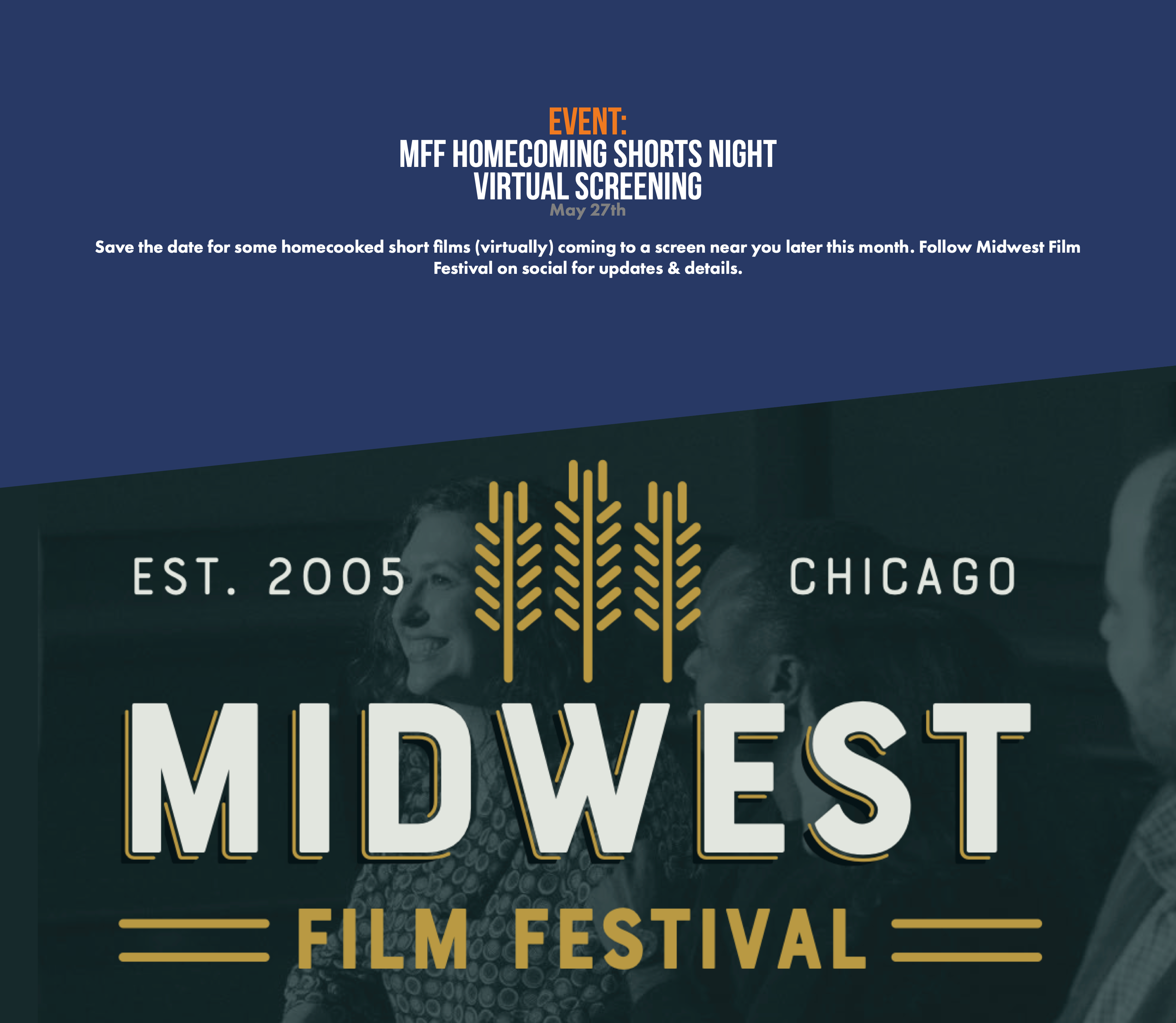 Event: MFF Homecoming Shorts Night Virtual Screening  May 27th  Save the date for some homecooked short films (virtually) coming to a screen near you later this month. Follow Midwest Film Festival on social for updates & details.