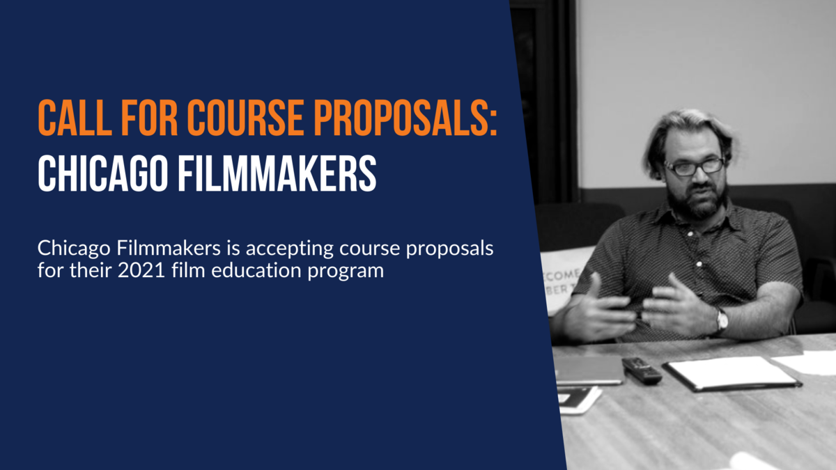 Call for Course Proposals: Chicago Filmmakers. Chicago Filmmakers is accepting course proposals for their 2021 film education program