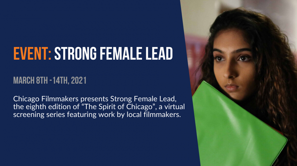 """Event: Strong Female Lead. March 8th - 14th, 2021. Chicago Filmmakers presents Strong Female Lead, the eighth edition of """"The Spirit of Chicago,"""" a virtual screening series featuring work by local filmmakers."""