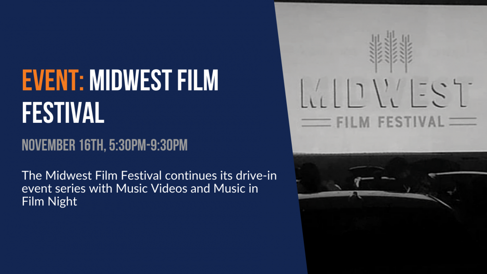 Event: Midwest Film Festival. November 16th. The Midwest Film Festival continues its drive-in event series with Music Videos and Music in Film Night.