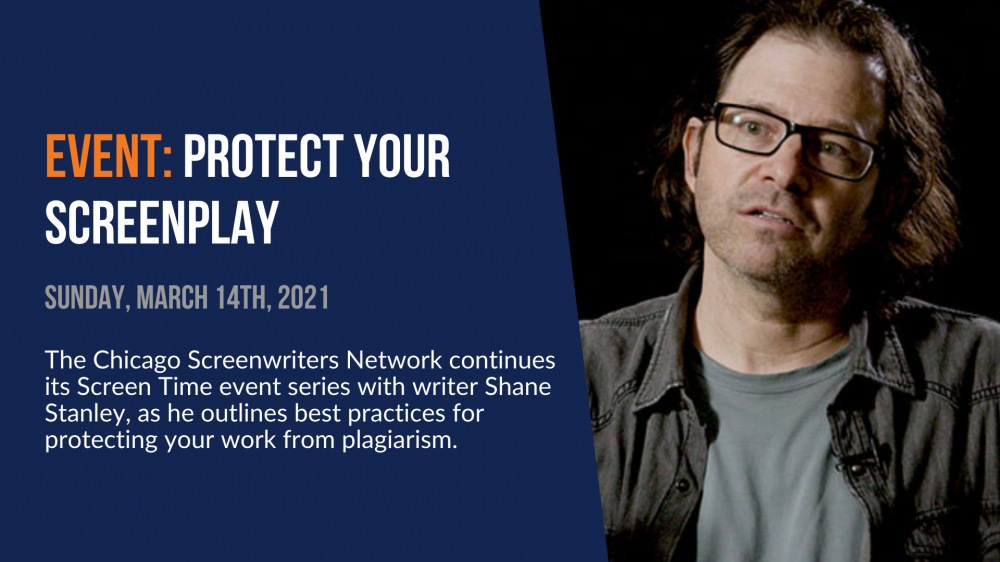 Event: Protect Your Screenplay. Sunday, March 14th, 2021. The Chicago Screenwriters Network continues its Screen Time event series with writer Shane Stanley, as he outlines best practices for protecting your work from plagiarism.