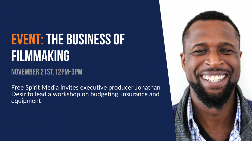 Event: Business of Filmmaking. Free Spirit Media invites executive producer Jonathan Desir to lead a workshop on budgeting, insurance, and equipment.