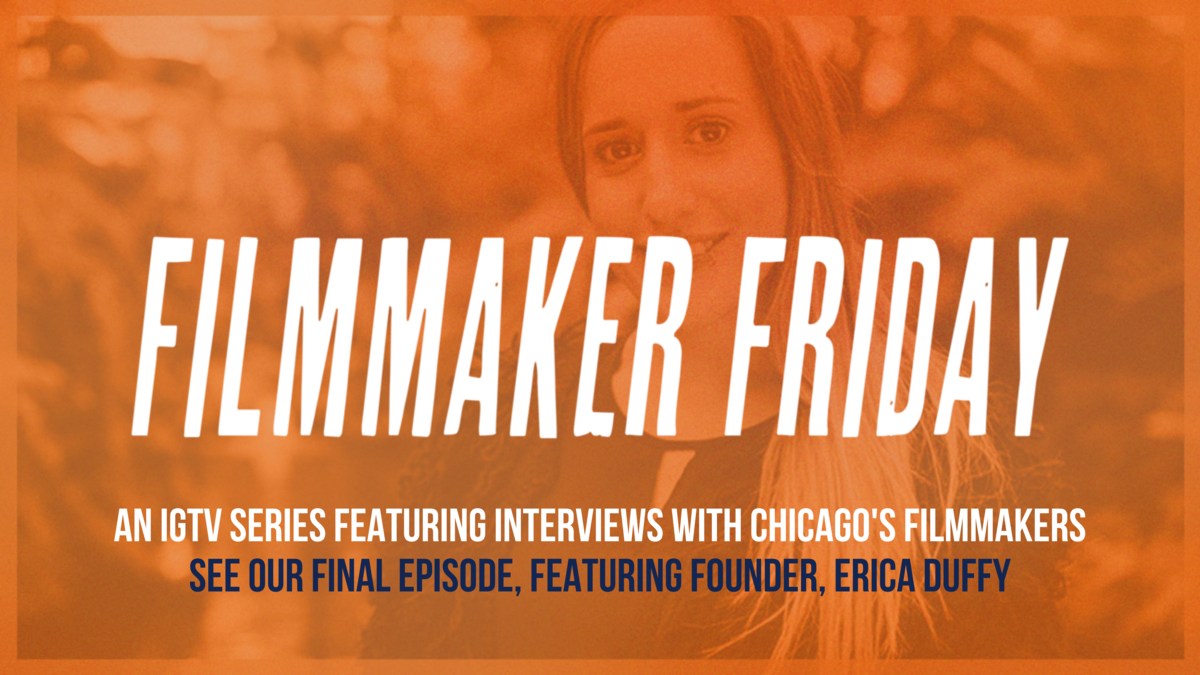 Filmmaker Friday An IGTV series featuring interviews with Chicago Filmmakers that is also featured on The Ambassador Chronicles Blog