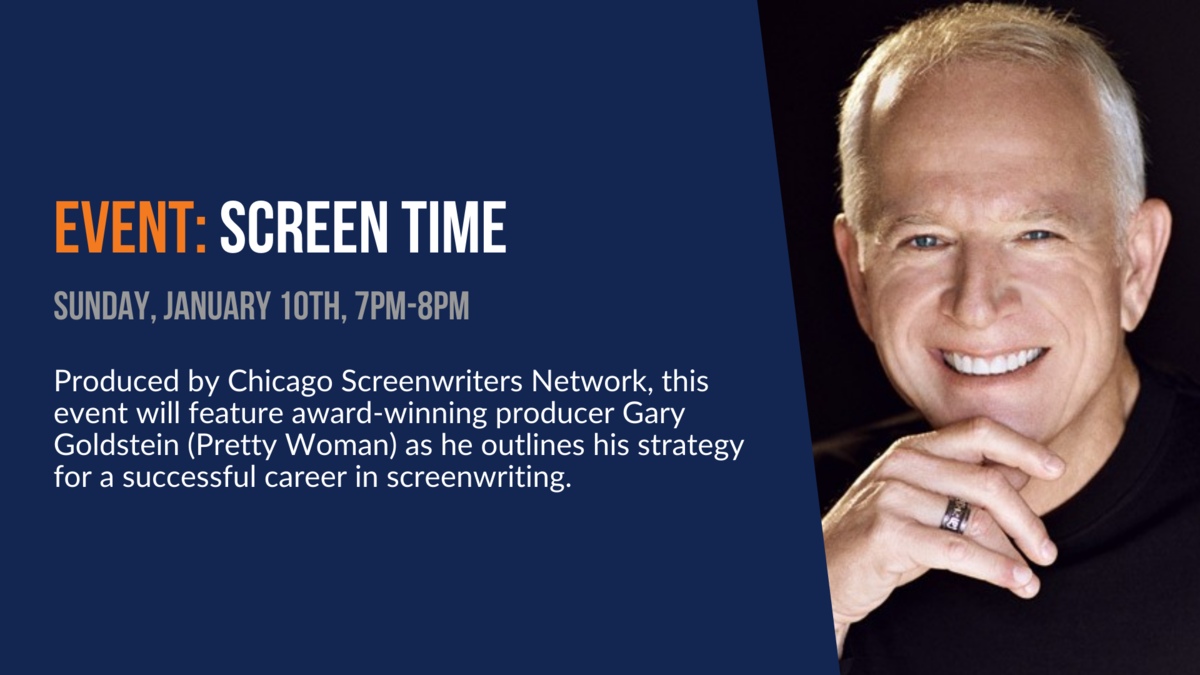 Event: Screen Time. Sunday, January 10th, 7pm-8pm. Produced by Chicago Screenwriters Network, this event will outlines strategy for a successful career in screenwriting.