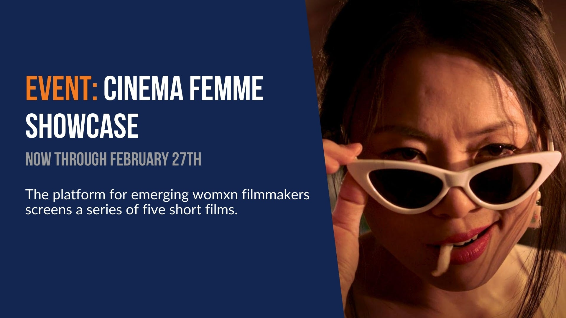 Event: Cinema Femme Showcase. Now through February 27th. The platform for emerging womxn filmmakers screens a series of five short films.