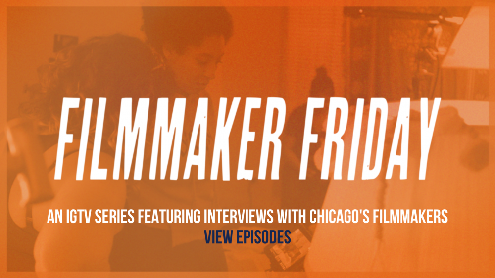 Filmmaker Friday An IGTV series featuring interviews with Chicago Filmmakers