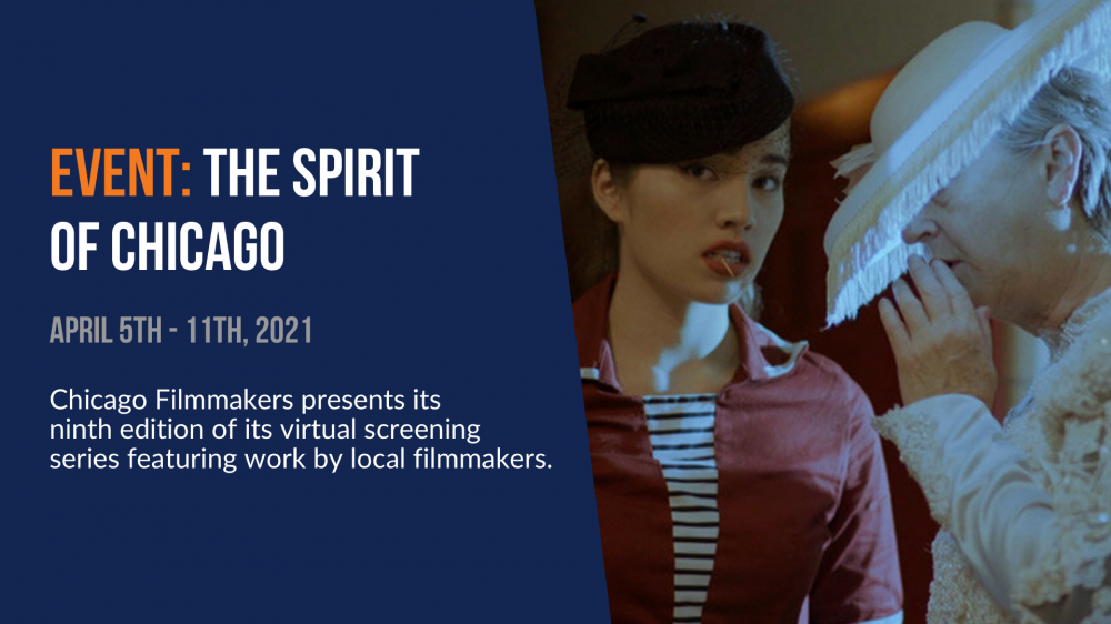 Event: The Spirit of Chicago. April 5th-11th, 2021. Chicago Filmmakers presents its ninth edition of its virtual screening series featuring work by local filmmakers.