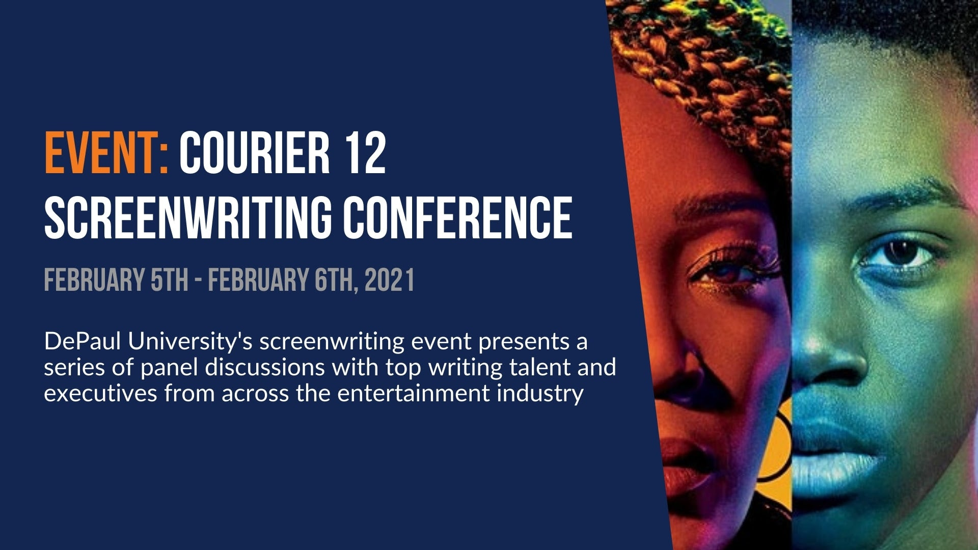 Event: Courier 12 Screenwriting Conference. February 5th - 6th, 2021. DePaul University's screenwriting event presents a series of panel discussions with top writing talent and executives from across the entertainment industry.