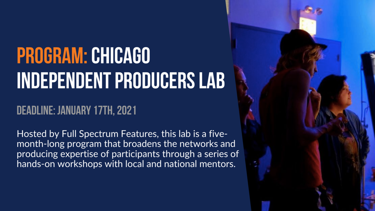 Program: Chicago Independent Producers Lab. Deadline: January 17th