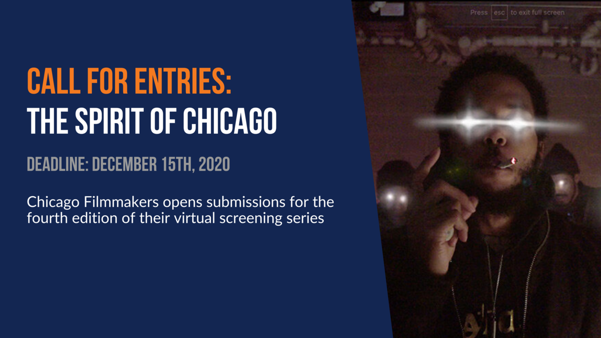 Call for Entries: The Spirit of Chicago. Deadline: December 15th, 2020. Chicago Filmmakers opens submissions for the fourth edition of their virtual screening series.
