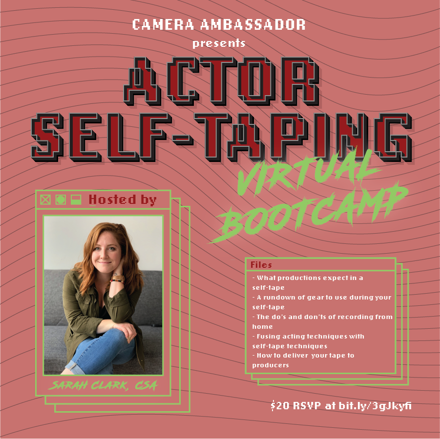 Self Taping Virtual Bootcamp Hosted by Sarah Clark of Compass Casting  May 19th, 2:00pm - 3:00pm  We're excited to present this latest installment in our Virtual Bootcamp series! This two-hour workshop will go over how to best record your own self-tape audition.