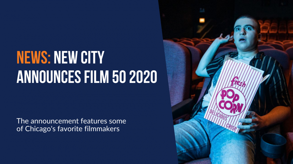 News: New City Announces Film 50 2020. The announcement features some of Chicago's favorite filmmakers
