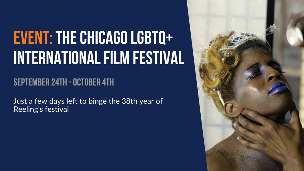 Event: The Chicago LGBTQ+ International Film Festival. Just a few days left to binge the 38th year of Reeling's festival.