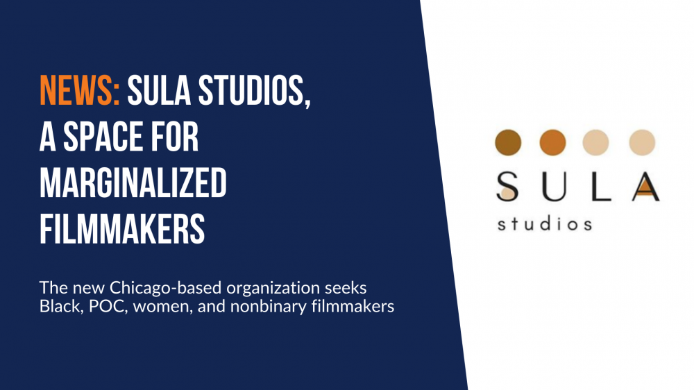 News: Sula Studios, a space for marginalized filmmakers. The new Chicago-based organization seeks Black, POC, women, and nonbinary filmmakers