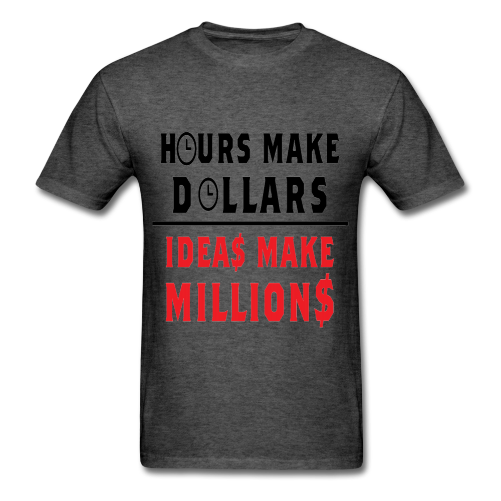 HOURS MAKE DOLLARS IDEAS MAKE MILLIONS Unisex Classic T-Shirt - BIZARRE PRINTS