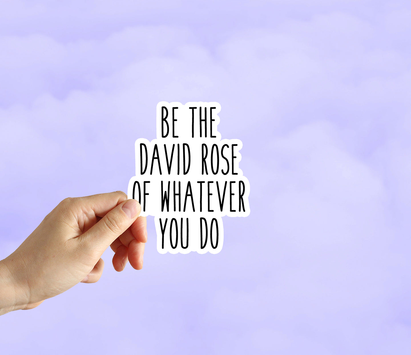 Be The David Rose Of Whatever You Do Sticker