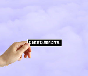 Climate Change Is Real. Sticker