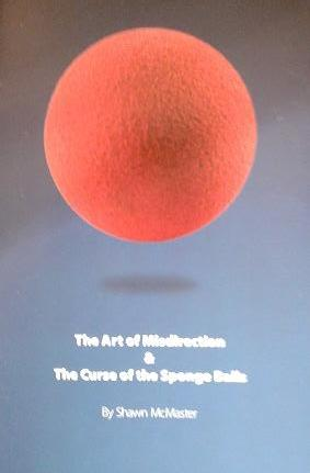 The Art Of Misdirection and The Curse of the Sponge Balls by Shawn McMaster - Book