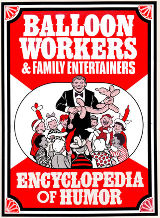 "The Balloon Worker's and Family Entertainer's Encyclopedia of Humor by John ""Doc"" Morrissy - Book"