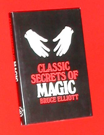 Classic Secrets of Magic by Bruce Elliot