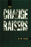 The Change Raisers by W. M. Tucker - Book