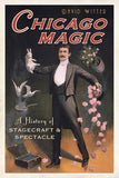 Chicago Magic: A History of Stagecraft and Spectacle by David Witter - Book