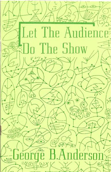 Let the Audience Do the Show by George B. Anderson