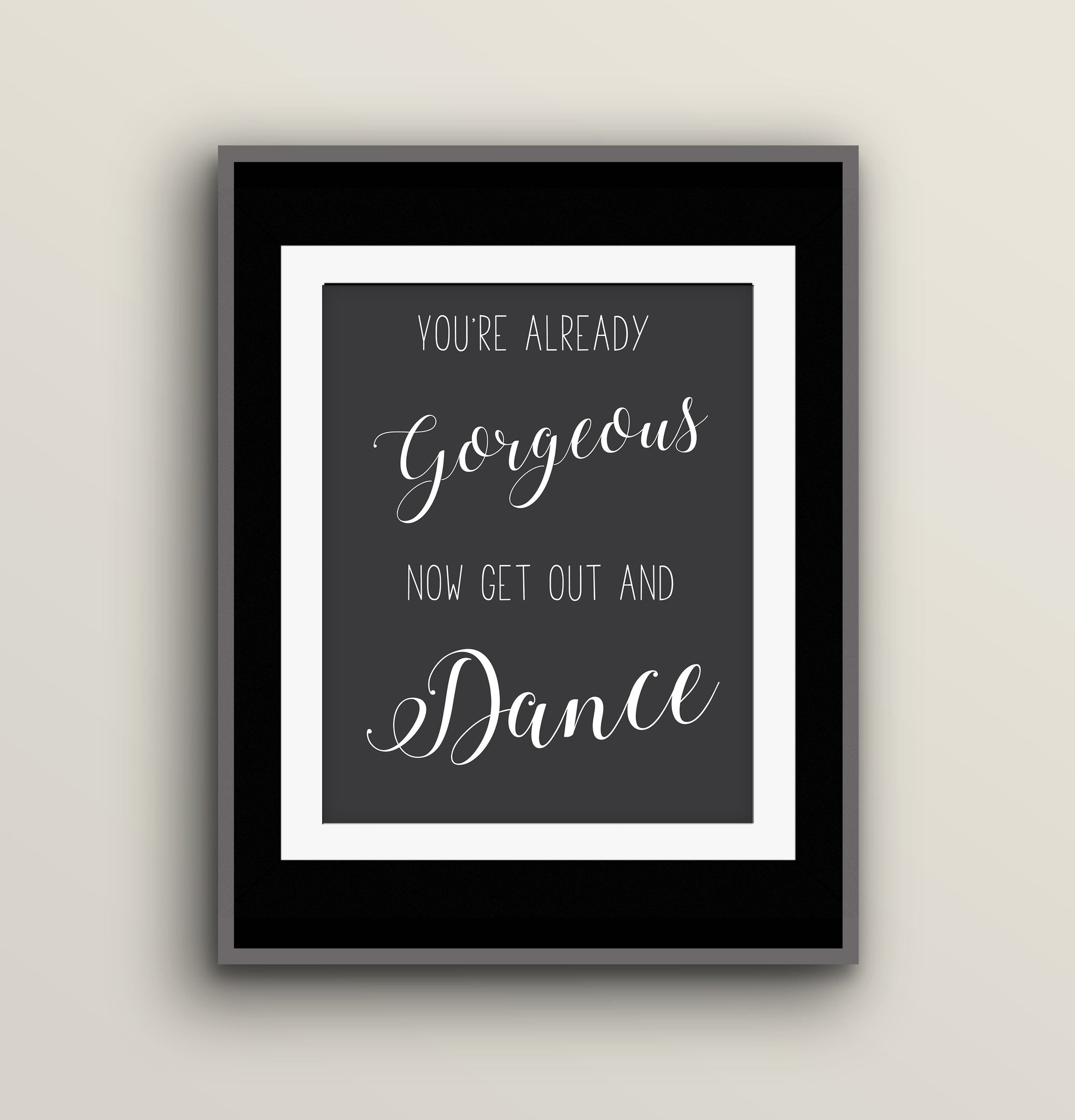 """You're already gorgeous, now get out and dance"" wedding sign"