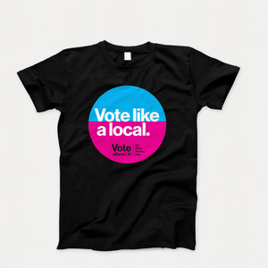 Vote Like a Local T-Shirt