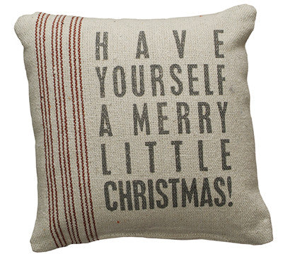 Pillow - Have Yourself a Merry Little Christmas