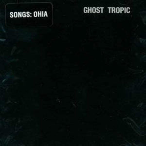 SONGS: OHIA Ghost Tropic LP
