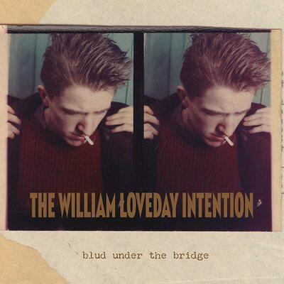 THE WILLIAM LOVEDAY INTENTION Blud Under The Bridge LP