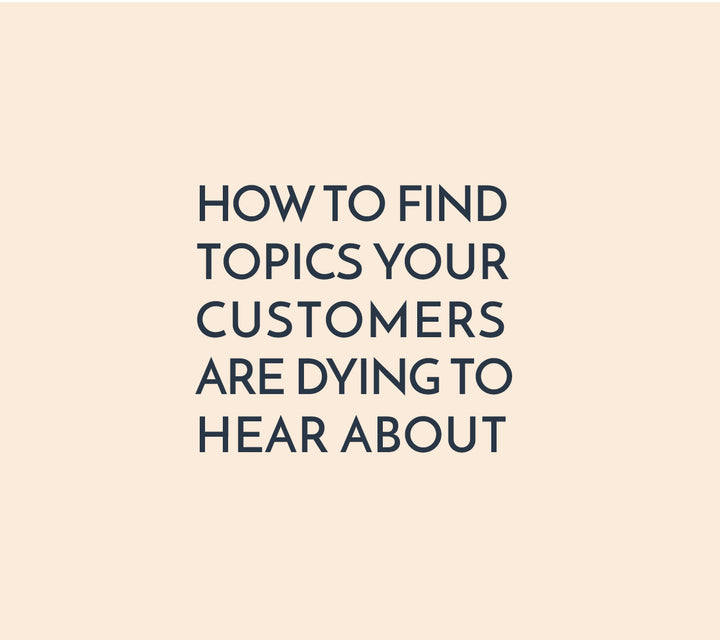 3 TIPS TO FIND TOPICS YOUR CUSTOMERS ARE DYING TO HEAR ABOUT