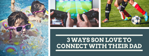 3 Ways Son Love to Connect With Their Dads