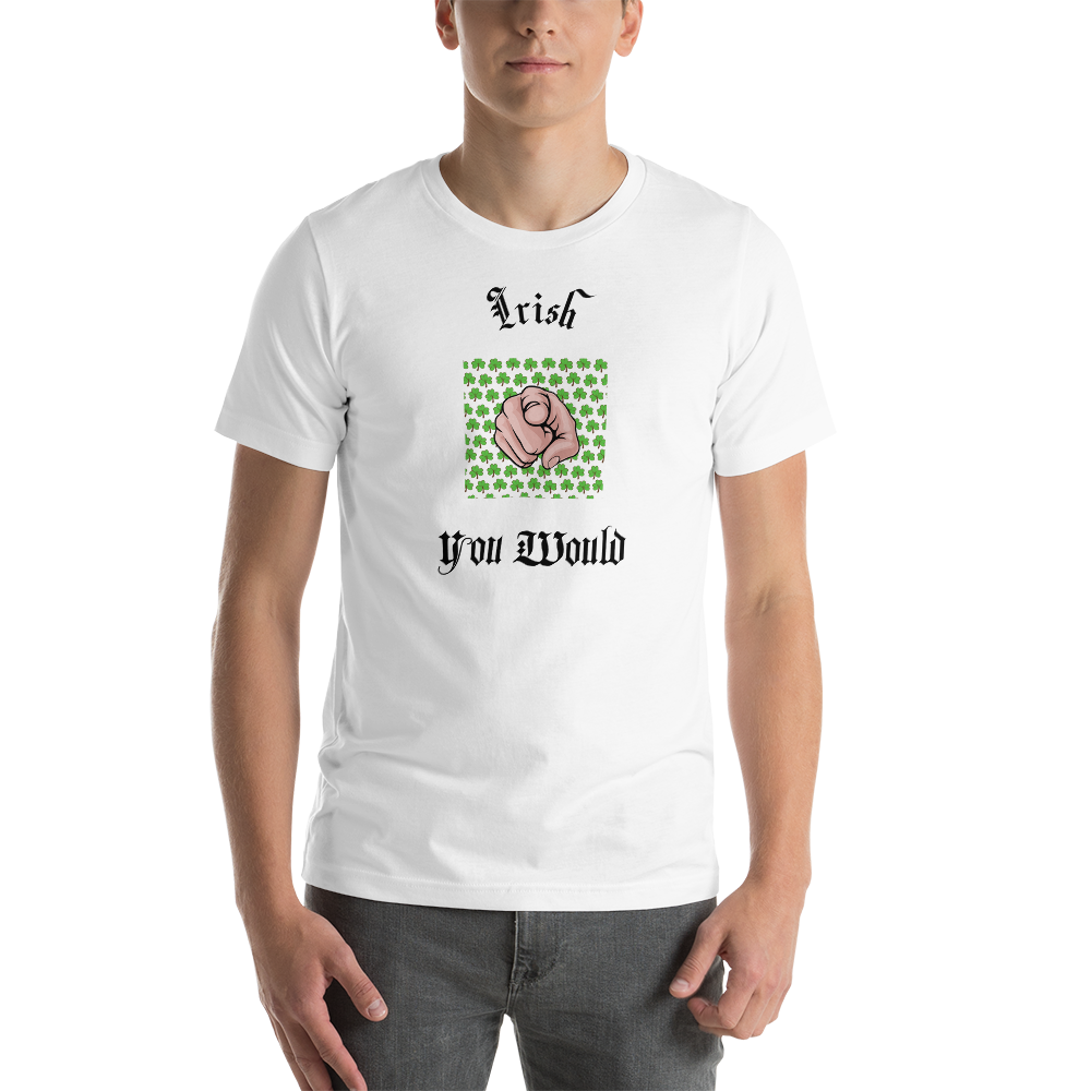 Irish you would Unisex T-Shirt