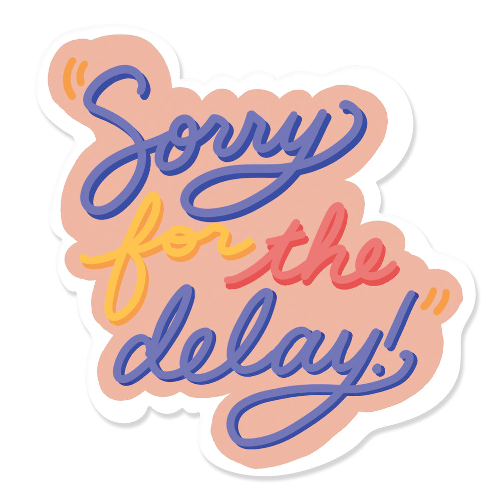 Sorry for the Delay Sticker