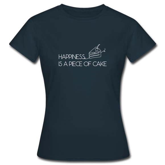 Happiness is a piece of cake - Frauen T-Shirt - Navy