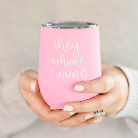 They Whine, I Wine Metal Wine Tumbler