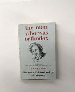 The Man Who Was Orthodox A Selection of G. K. Chesterton