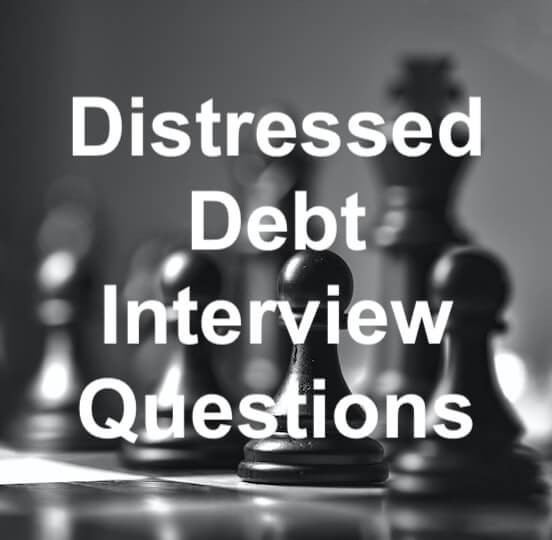Distressed Debt Interview Questions and Interview Format