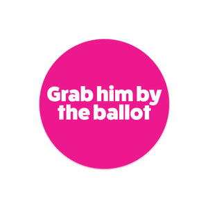 GRAB HIM BY THE BALLOT Bumper Stickers