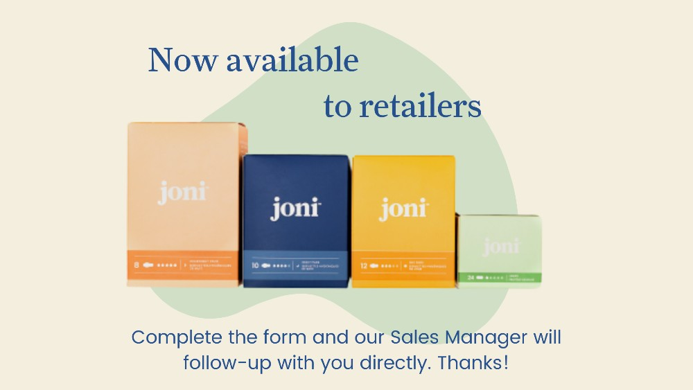 joni now available to retailers! Fill out the form to hear back from our sales manager directly. Thanks!